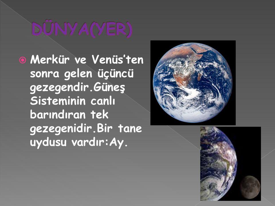 DÜNYA(YER) Merkür ve Venüs'ten sonra gelen üçüncü gezegendir.Güneş Sisteminin canlı barındıran tek gezegenidir.Bir tane uydusu vardır:Ay.