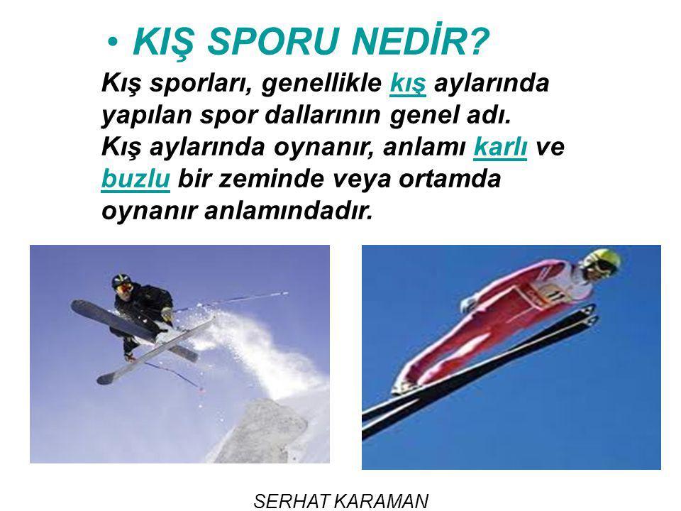 KIŞ SPORU NEDİR Kış sporları, genellikle kış aylarında yapılan spor dallarının genel adı.