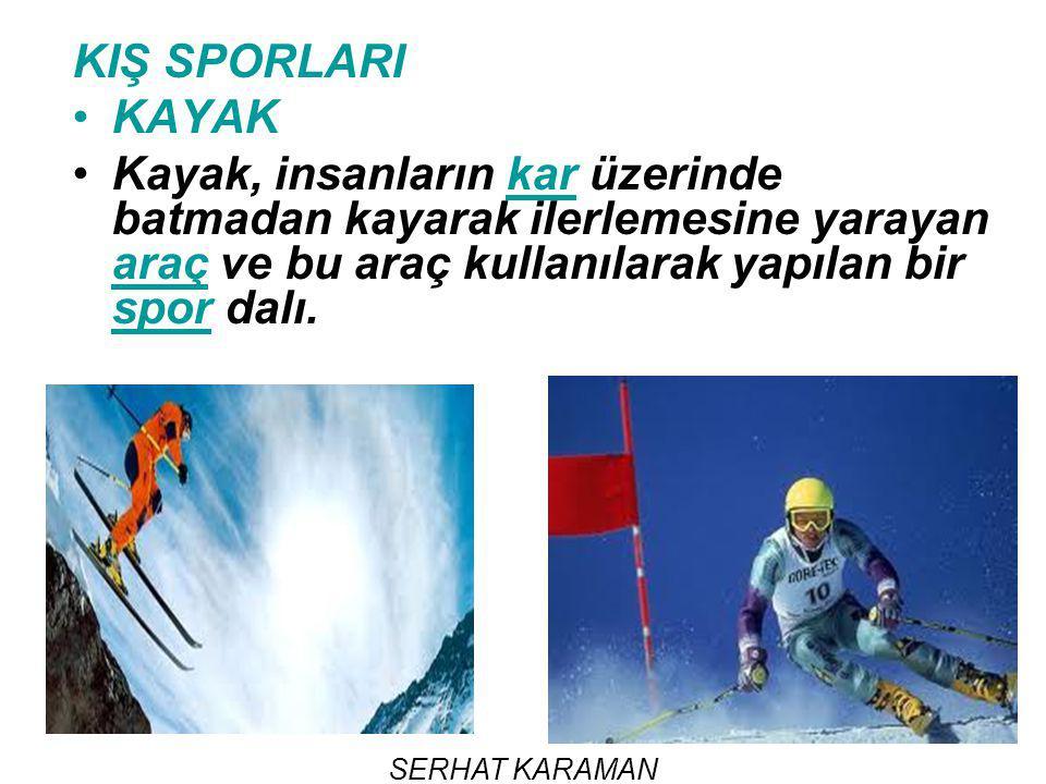 KIŞ SPORLARI KAYAK. Kayak, insanların kar üzerinde batmadan kayarak ilerlemesine yarayan araç ve bu araç kullanılarak yapılan bir spor dalı.