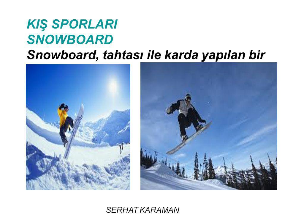 Snowboard, tahtası ile karda yapılan bir spor dalıdır
