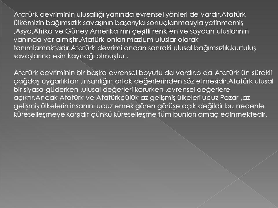 Atatürk devriminin ulusallığı yanında evrensel yönleri de vardır
