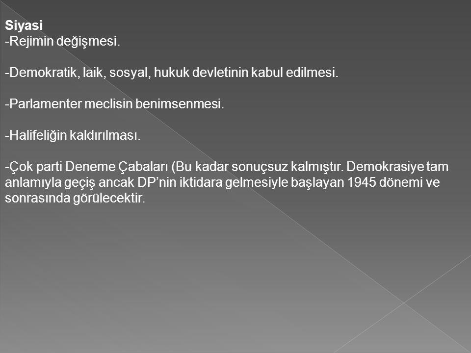 Siyasi -Rejimin değişmesi. -Demokratik, laik, sosyal, hukuk devletinin kabul edilmesi. -Parlamenter meclisin benimsenmesi.
