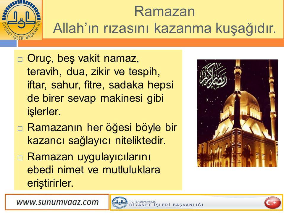 Ramazan Allah'ın rızasını kazanma kuşağıdır.