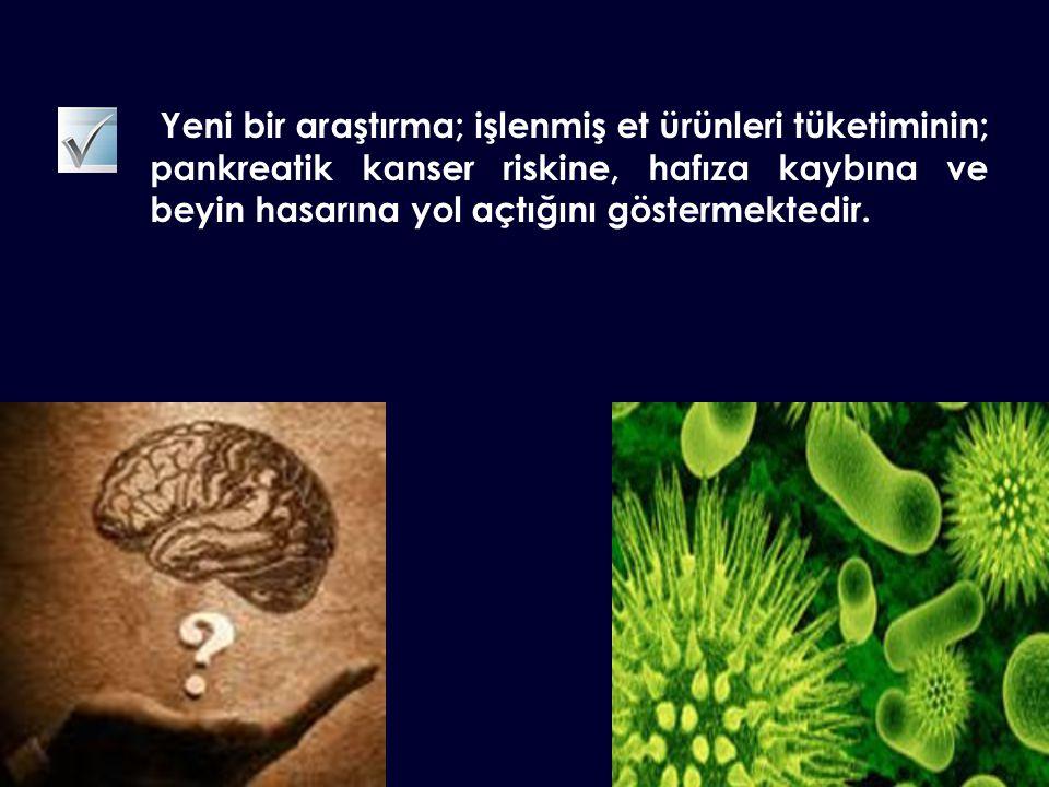 Yeni bir araştırma; işlenmiş et ürünleri tüketiminin; pankreatik kanser riskine, hafıza kaybına ve beyin hasarına yol açtığını göstermektedir.