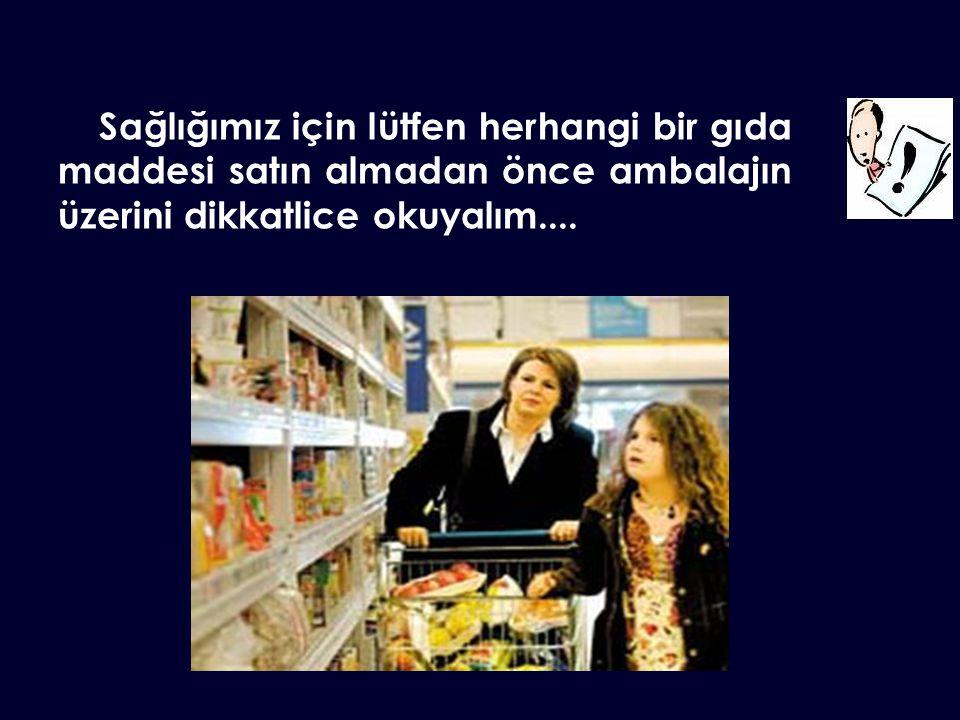 Sağlığımız için lütfen herhangi bir gıda maddesi satın almadan önce ambalajın üzerini dikkatlice okuyalım....