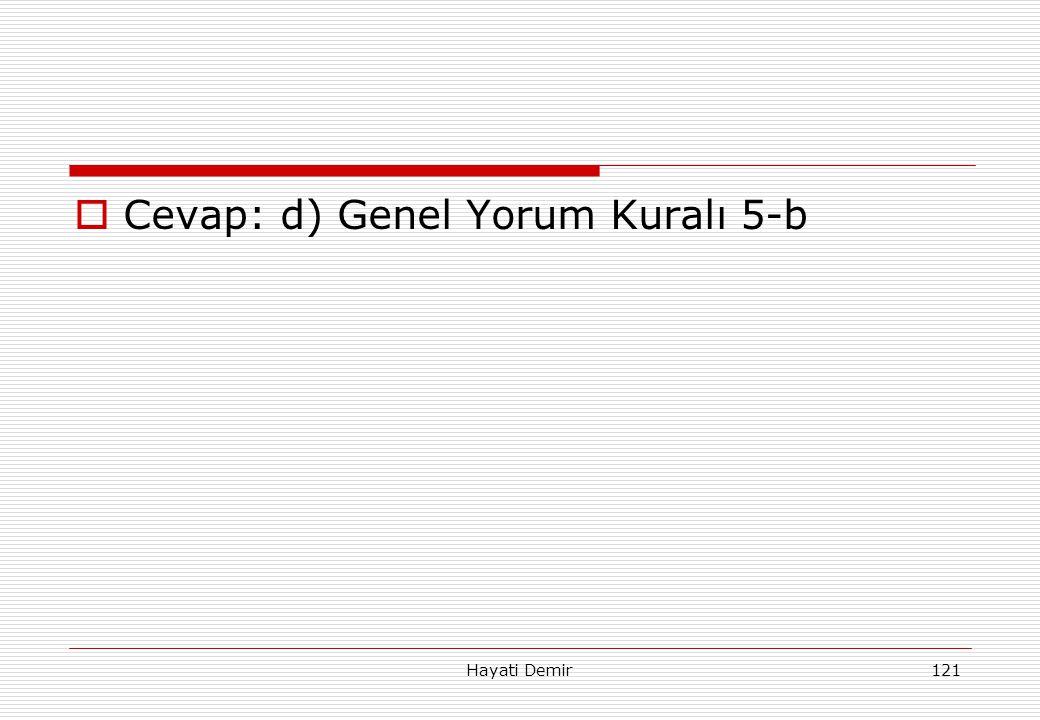 Cevap: d) Genel Yorum Kuralı 5-b
