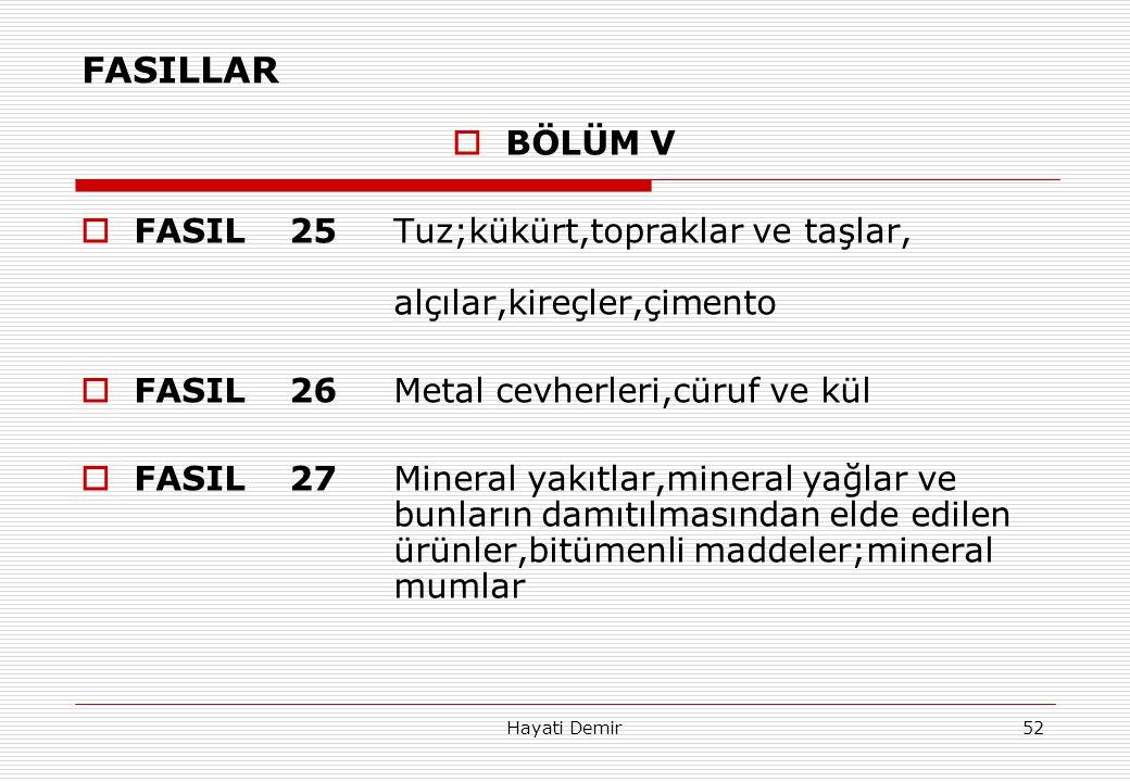 FASILLAR BÖLÜM V. FASIL 25 Tuz;kükürt,topraklar ve taşlar, alçılar,kireçler,çimento. FASIL 26 Metal cevherleri,cüruf ve kül.