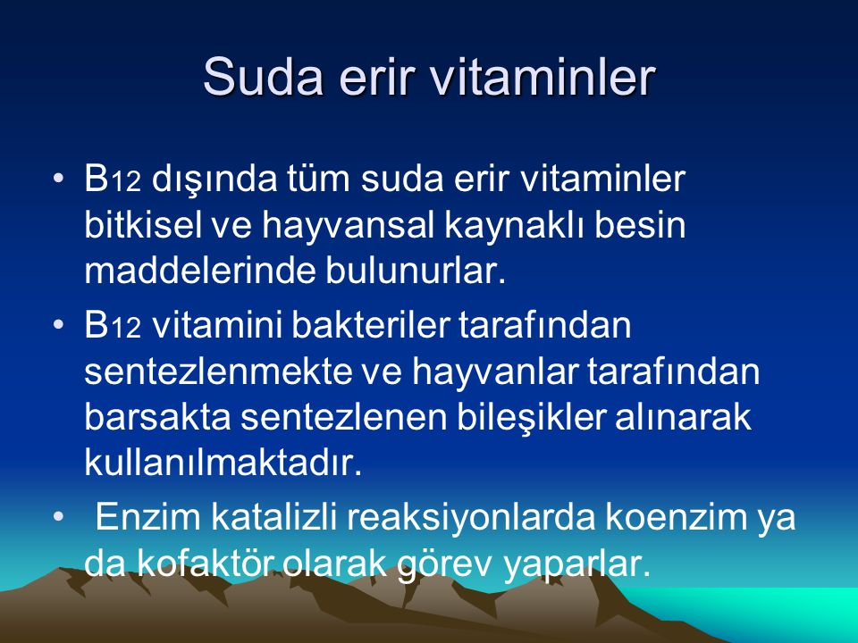 Suda erir vitaminler B12 dışında tüm suda erir vitaminler bitkisel ve hayvansal kaynaklı besin maddelerinde bulunurlar.