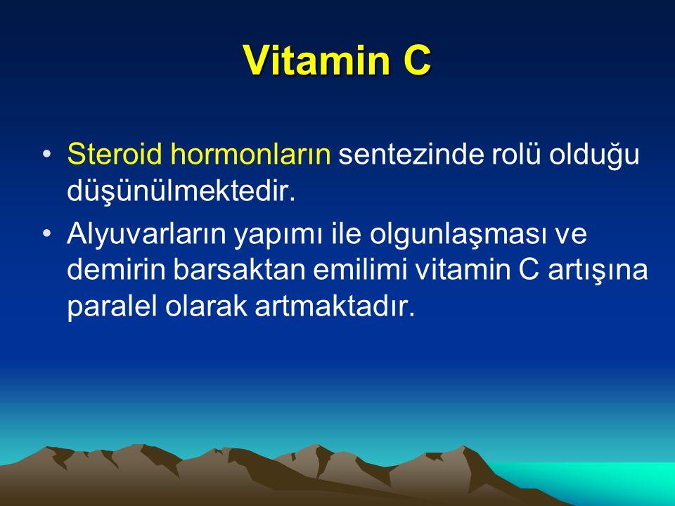 Vitamin C Steroid hormonların sentezinde rolü olduğu düşünülmektedir.