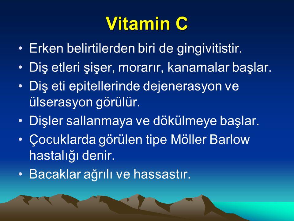 Vitamin C Erken belirtilerden biri de gingivitistir.