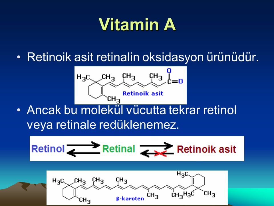 Vitamin A Retinoik asit retinalin oksidasyon ürünüdür.