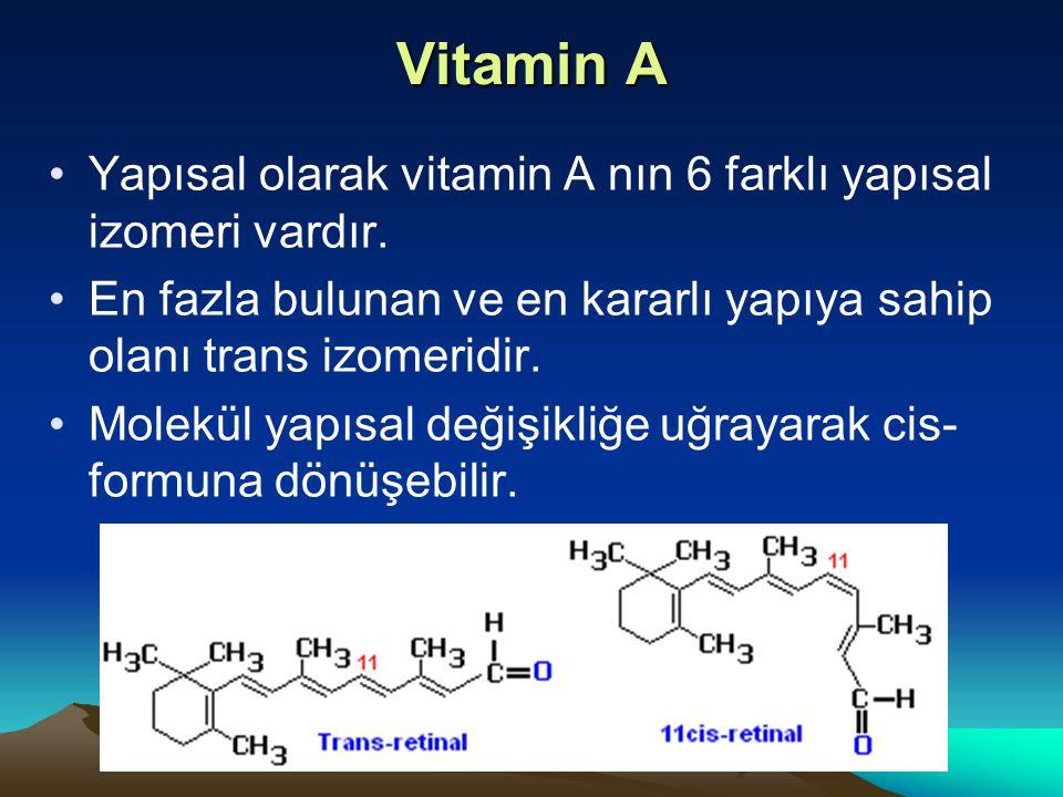 Vitamin A Yapısal olarak vitamin A nın 6 farklı yapısal izomeri vardır. En fazla bulunan ve en kararlı yapıya sahip olanı trans izomeridir.