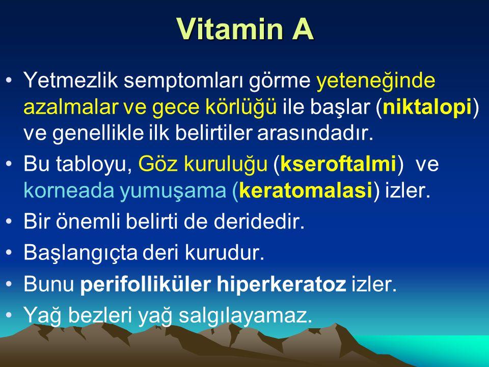 Vitamin A Yetmezlik semptomları görme yeteneğinde azalmalar ve gece körlüğü ile başlar (niktalopi) ve genellikle ilk belirtiler arasındadır.