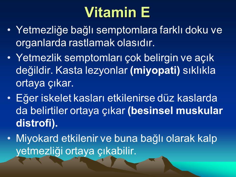 Vitamin E Yetmezliğe bağlı semptomlara farklı doku ve organlarda rastlamak olasıdır.