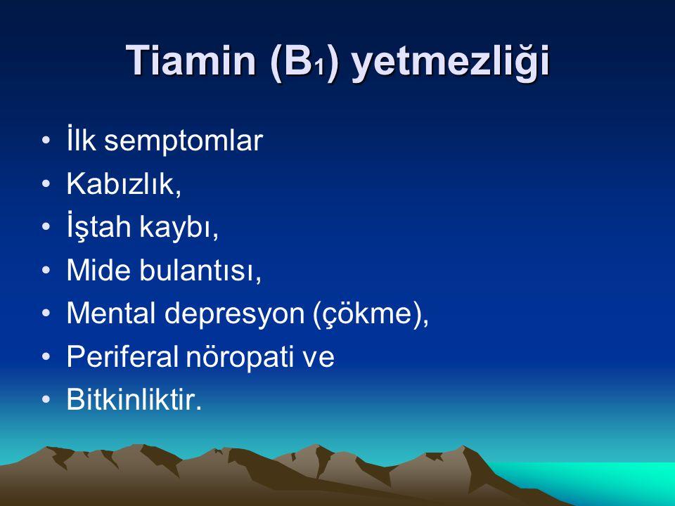 Tiamin (B1) yetmezliği İlk semptomlar Kabızlık, İştah kaybı,