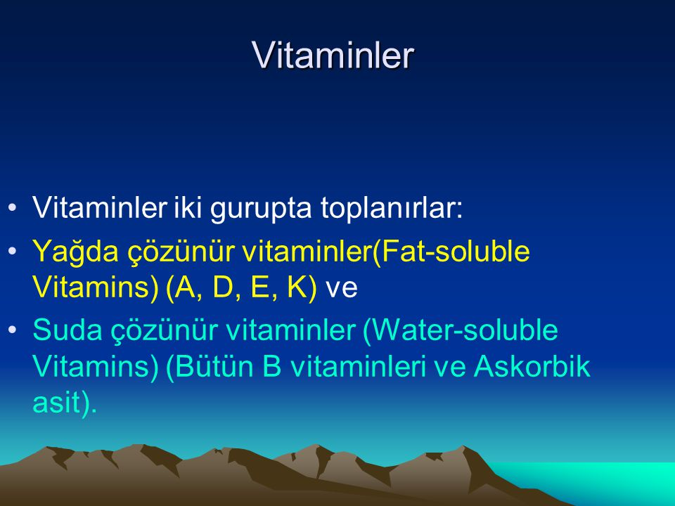 Vitaminler Vitaminler iki gurupta toplanırlar: