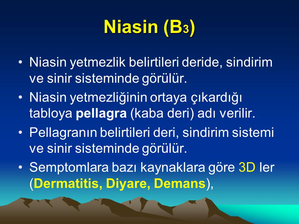 Niasin (B3) Niasin yetmezlik belirtileri deride, sindirim ve sinir sisteminde görülür.