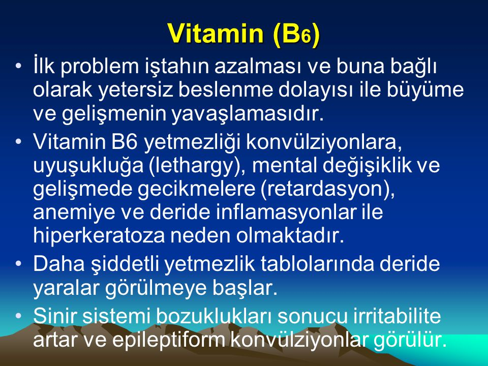 Vitamin (B6) İlk problem iştahın azalması ve buna bağlı olarak yetersiz beslenme dolayısı ile büyüme ve gelişmenin yavaşlamasıdır.