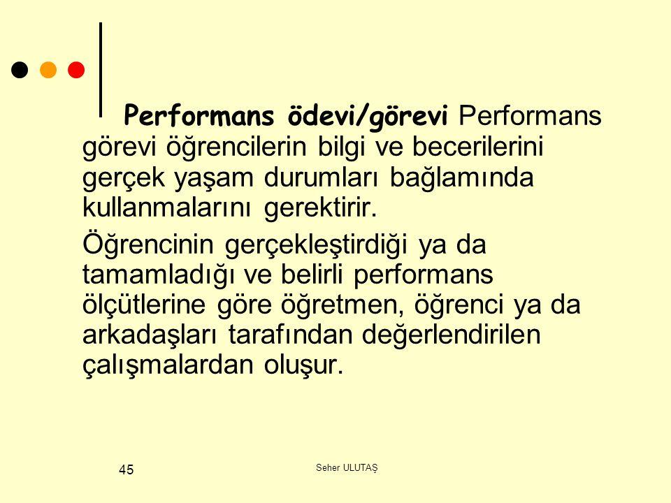 Performans ödevi/görevi Performans görevi öğrencilerin bilgi ve becerilerini gerçek yaşam durumları bağlamında kullanmalarını gerektirir.