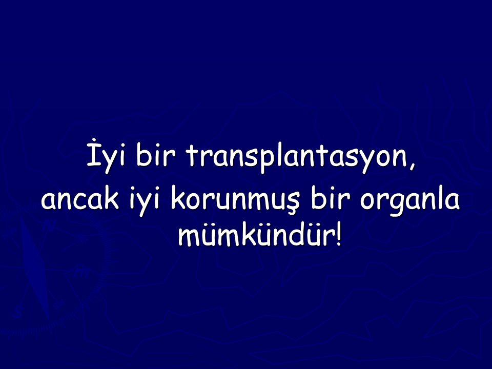 İyi bir transplantasyon, ancak iyi korunmuş bir organla mümkündür!