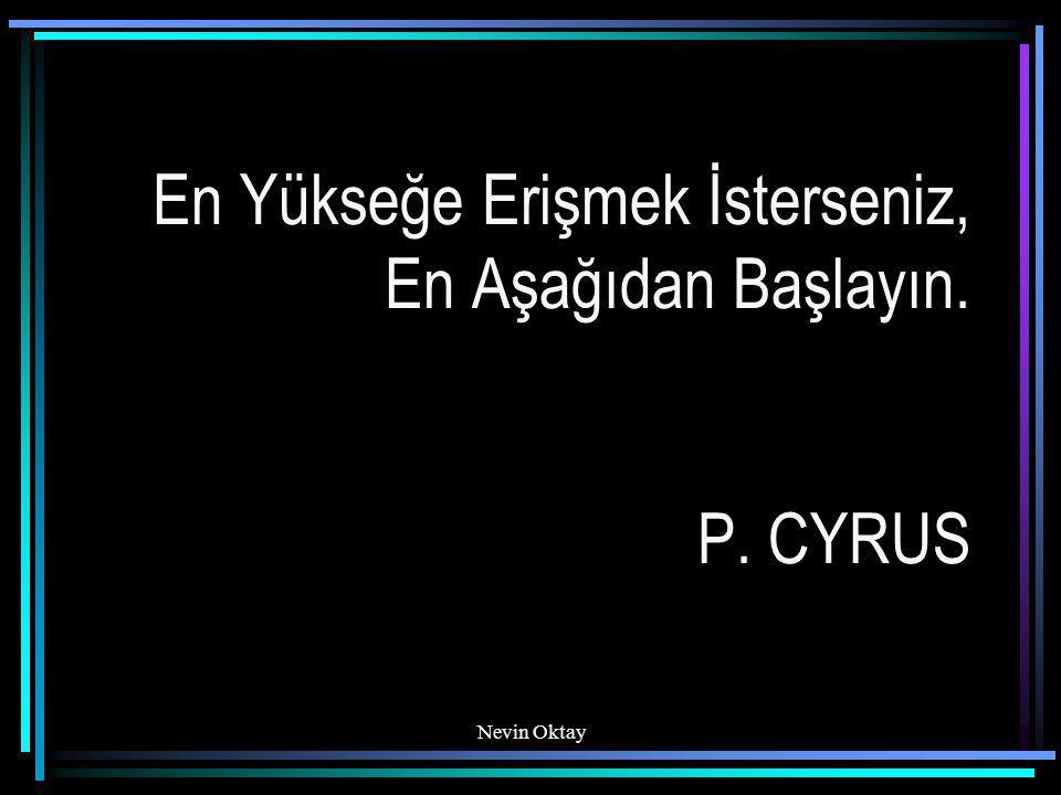 En Yükseğe Erişmek İsterseniz, En Aşağıdan Başlayın. P. CYRUS