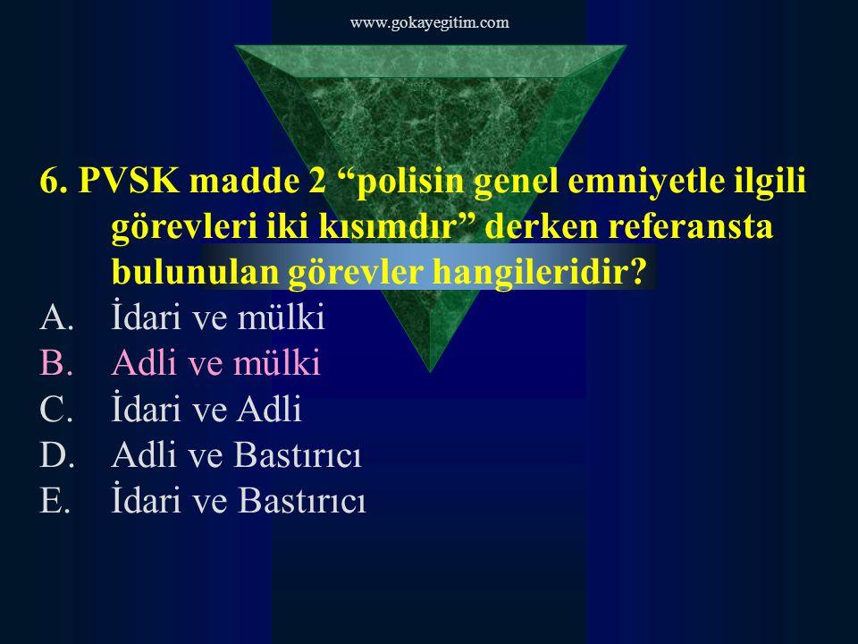 www.gokayegitim.com 6. PVSK madde 2 polisin genel emniyetle ilgili görevleri iki kısımdır derken referansta bulunulan görevler hangileridir