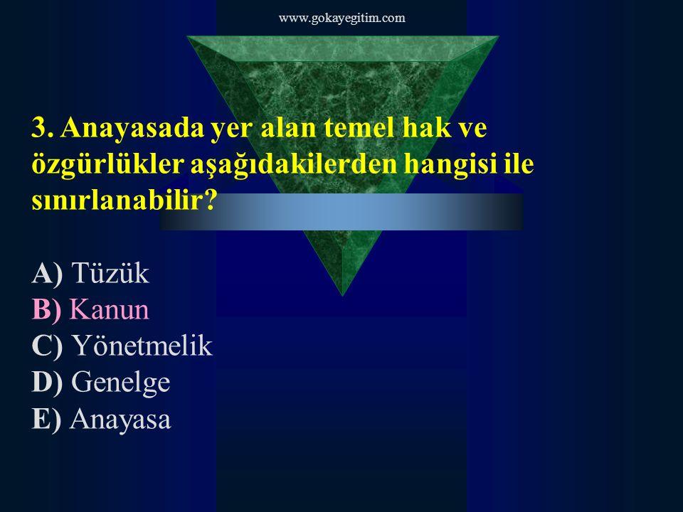 www.gokayegitim.com 3. Anayasada yer alan temel hak ve özgürlükler aşağıdakilerden hangisi ile sınırlanabilir