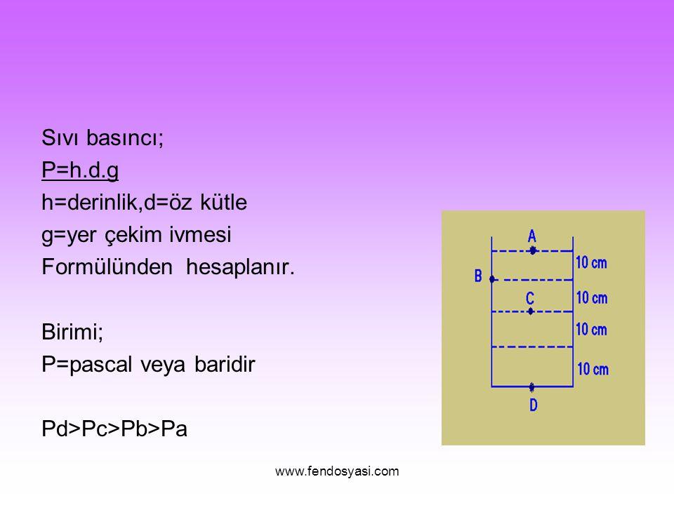 Formülünden hesaplanır. Birimi; P=pascal veya baridir
