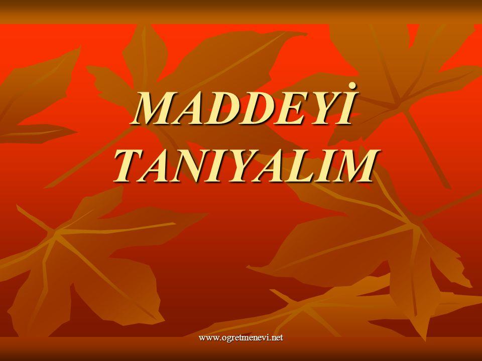 MADDEYİ TANIYALIM www.ogretmenevi.net