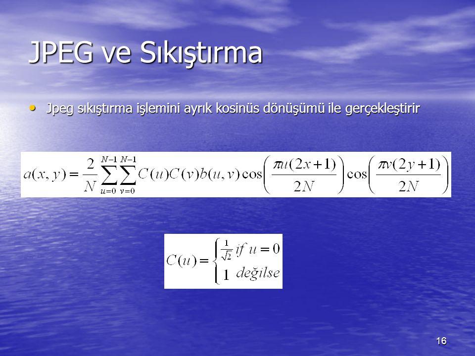 JPEG ve Sıkıştırma Jpeg sıkıştırma işlemini ayrık kosinüs dönüşümü ile gerçekleştirir