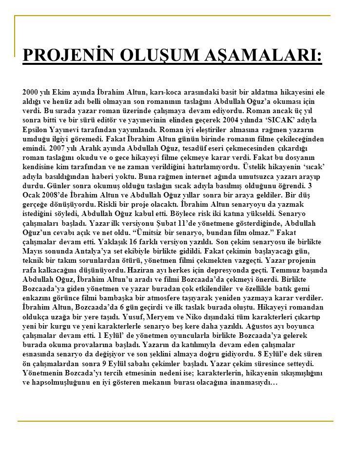 PROJENİN OLUŞUM AŞAMALARI: 2000 yılı Ekim ayında İbrahim Altun, karı-koca arasındaki basit bir aldatma hikayesini ele aldığı ve henüz adı belli olmayan son romanının taslağını Abdullah Oğuz'a okuması için verdi.