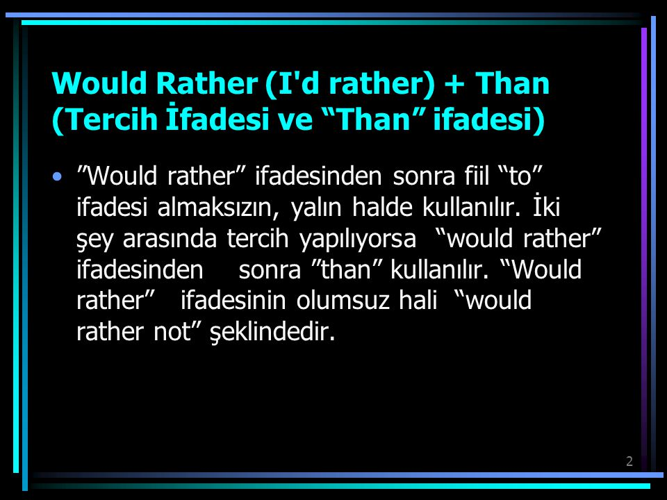 Would Rather (I d rather) + Than (Tercih İfadesi ve Than ifadesi)
