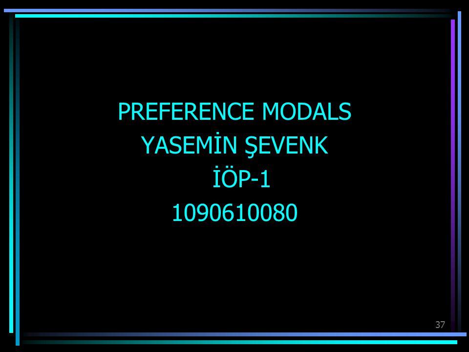 PREFERENCE MODALS YASEMİN ŞEVENK İÖP-1 1090610080