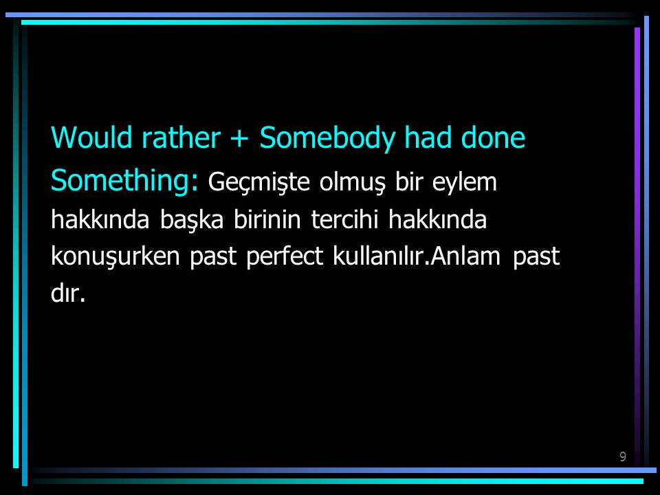 Would rather + Somebody had done Something: Geçmişte olmuş bir eylem