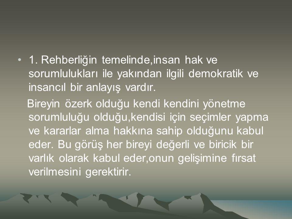 1. Rehberliğin temelinde,insan hak ve sorumlulukları ile yakından ilgili demokratik ve insancıl bir anlayış vardır.