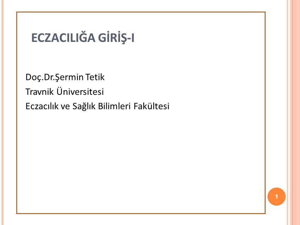 ECZACILIĞA GİRİŞ-I Doç.Dr.Şermin Tetik Travnik Üniversitesi