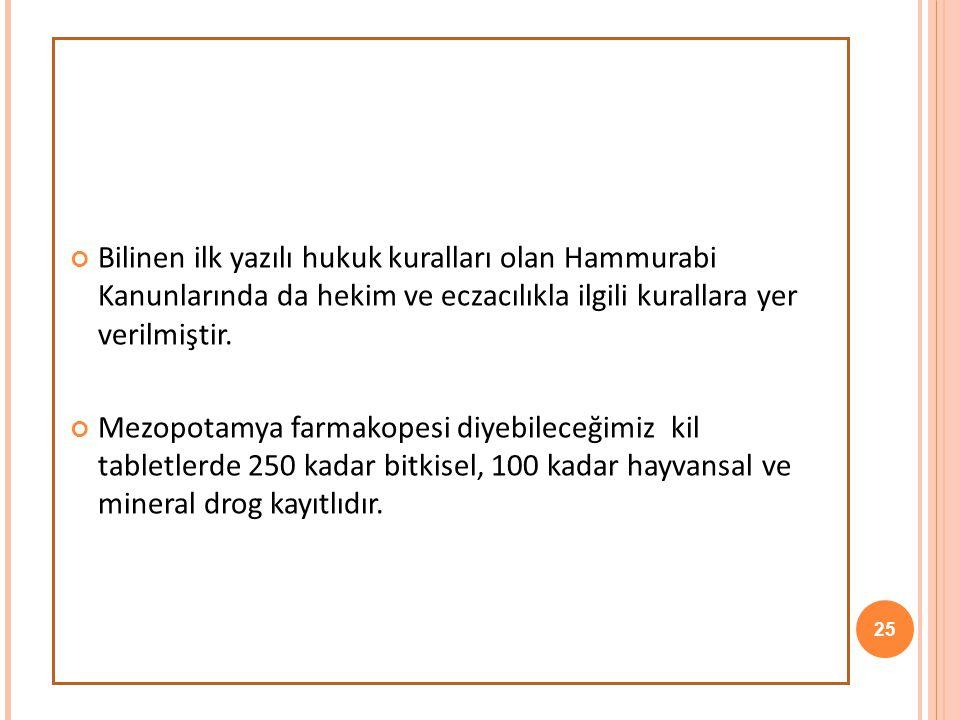 Bilinen ilk yazılı hukuk kuralları olan Hammurabi Kanunlarında da hekim ve eczacılıkla ilgili kurallara yer verilmiştir.
