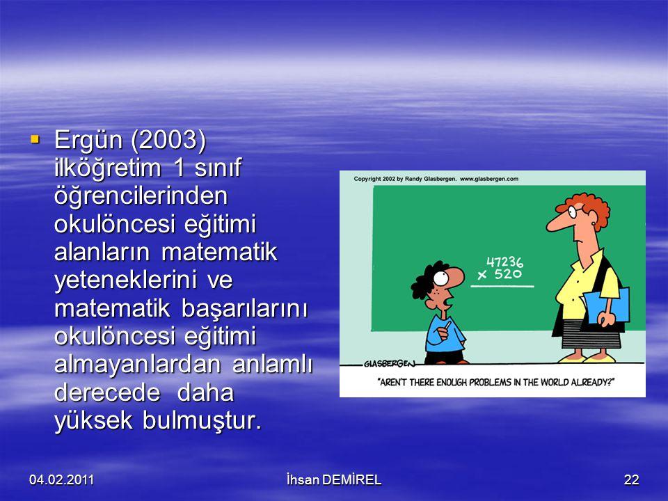 Ergün (2003) ilköğretim 1 sınıf öğrencilerinden okulöncesi eğitimi alanların matematik yeteneklerini ve matematik başarılarını okulöncesi eğitimi almayanlardan anlamlı derecede daha yüksek bulmuştur.
