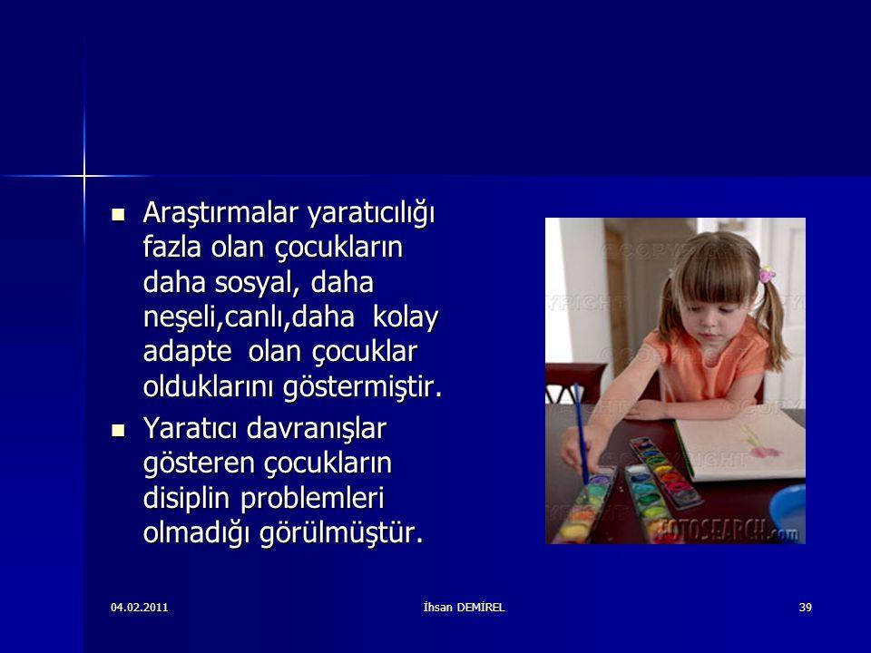 Araştırmalar yaratıcılığı fazla olan çocukların daha sosyal, daha neşeli,canlı,daha kolay adapte olan çocuklar olduklarını göstermiştir.