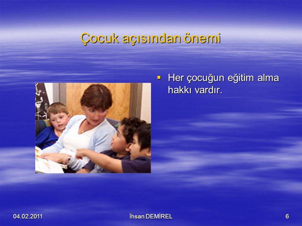 Çocuk açısından önemi Her çocuğun eğitim alma hakkı vardır. 04.02.2011