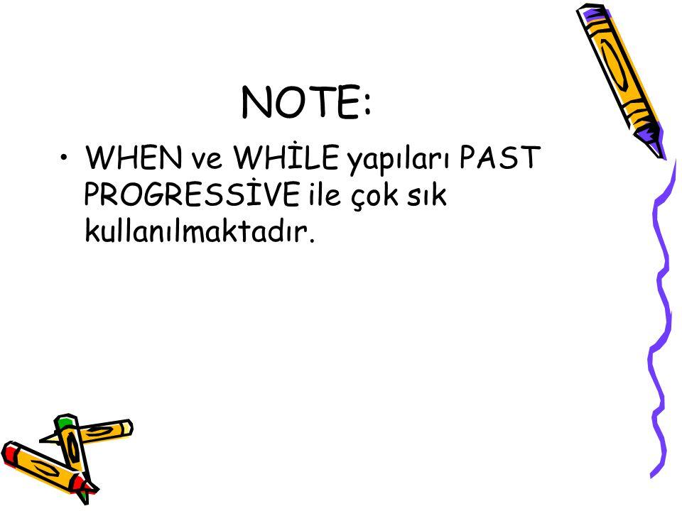 NOTE: WHEN ve WHİLE yapıları PAST PROGRESSİVE ile çok sık kullanılmaktadır.