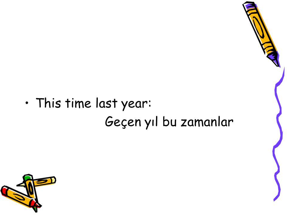 This time last year: Geçen yıl bu zamanlar