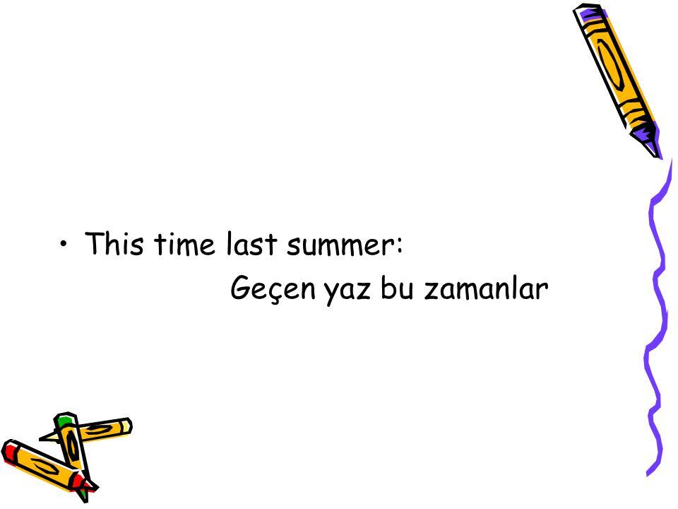 This time last summer: Geçen yaz bu zamanlar