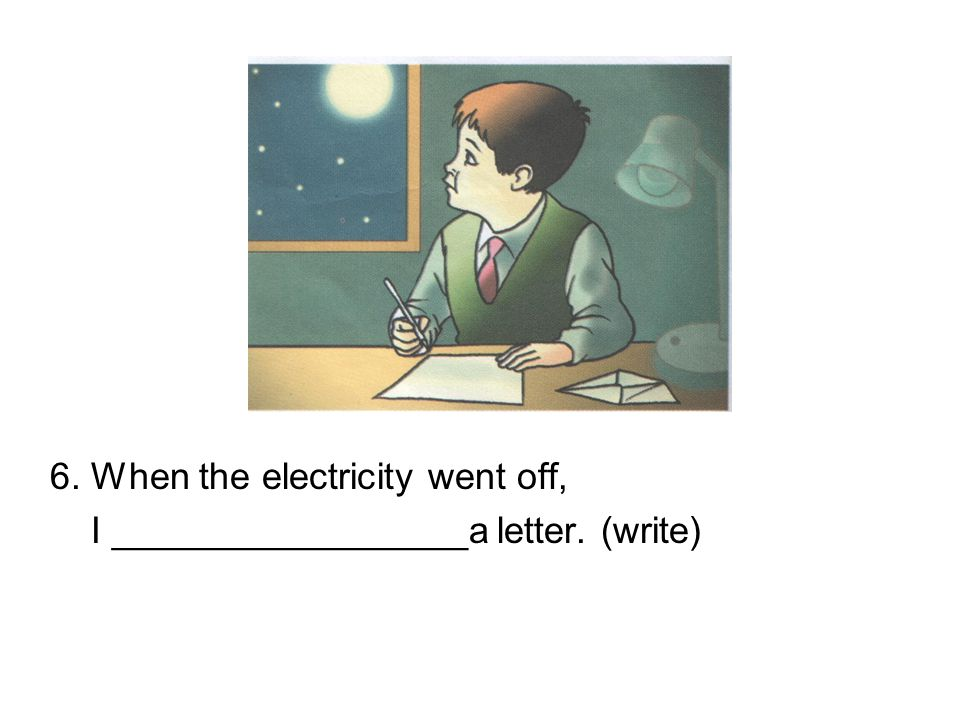 6. When the electricity went off,