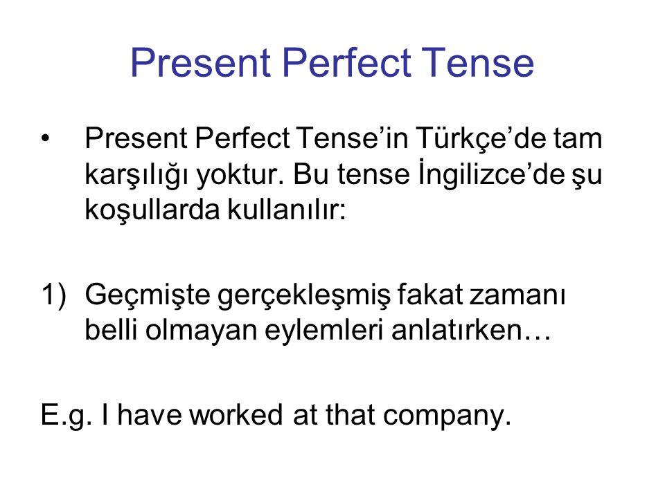 Present Perfect Tense Present Perfect Tense'in Türkçe'de tam karşılığı yoktur. Bu tense İngilizce'de şu koşullarda kullanılır: