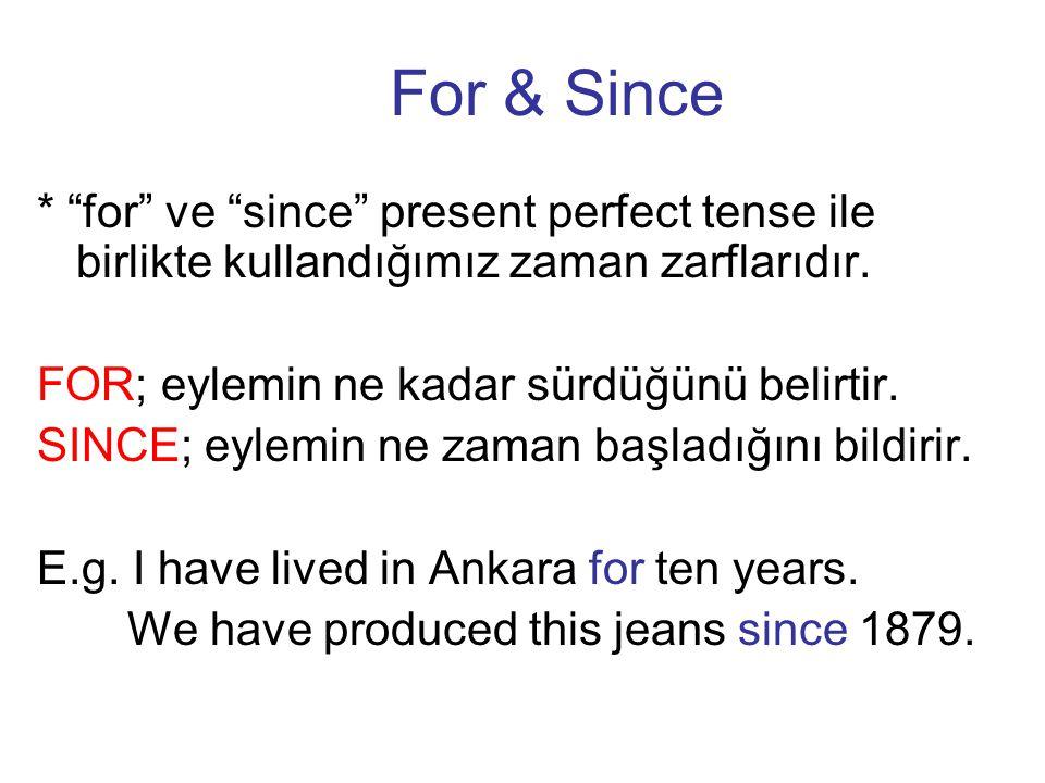 For & Since * for ve since present perfect tense ile birlikte kullandığımız zaman zarflarıdır. FOR; eylemin ne kadar sürdüğünü belirtir.
