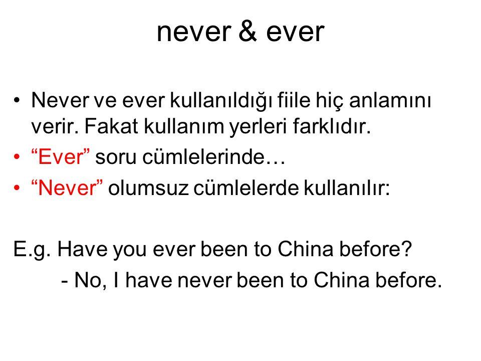 never & ever Never ve ever kullanıldığı fiile hiç anlamını verir. Fakat kullanım yerleri farklıdır.