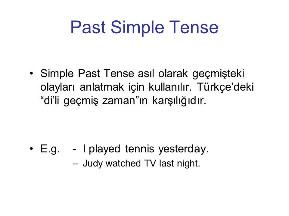 Past Simple Tense Simple Past Tense asıl olarak geçmişteki olayları anlatmak için kullanılır. Türkçe'deki di'li geçmiş zaman ın karşılığıdır.
