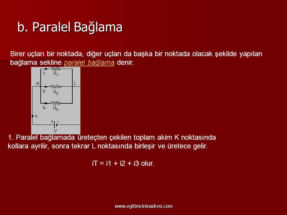 b. Paralel Bağlama Birer uçları bir noktada, diğer uçları da başka bir noktada olacak şekilde yapılan bağlama sekline paralel bağlama denir.
