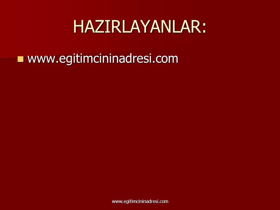HAZIRLAYANLAR: www.egitimcininadresi.com www.egitimcininadresi.com